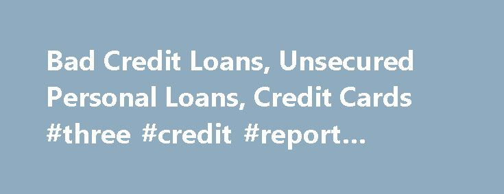 Bad Credit Loans, Unsecured Personal Loans, Credit Cards #three #credit #report #agencies http://credit.remmont.com/bad-credit-loans-unsecured-personal-loans-credit-cards-three-credit-report-agencies/  #bad credit loans # Personal loans for people with poor credit What is a loan for people with poor credit? Read More...The post Bad Credit Loans, Unsecured Personal Loans, Credit Cards #three #credit #report #agencies appeared first on Credit.