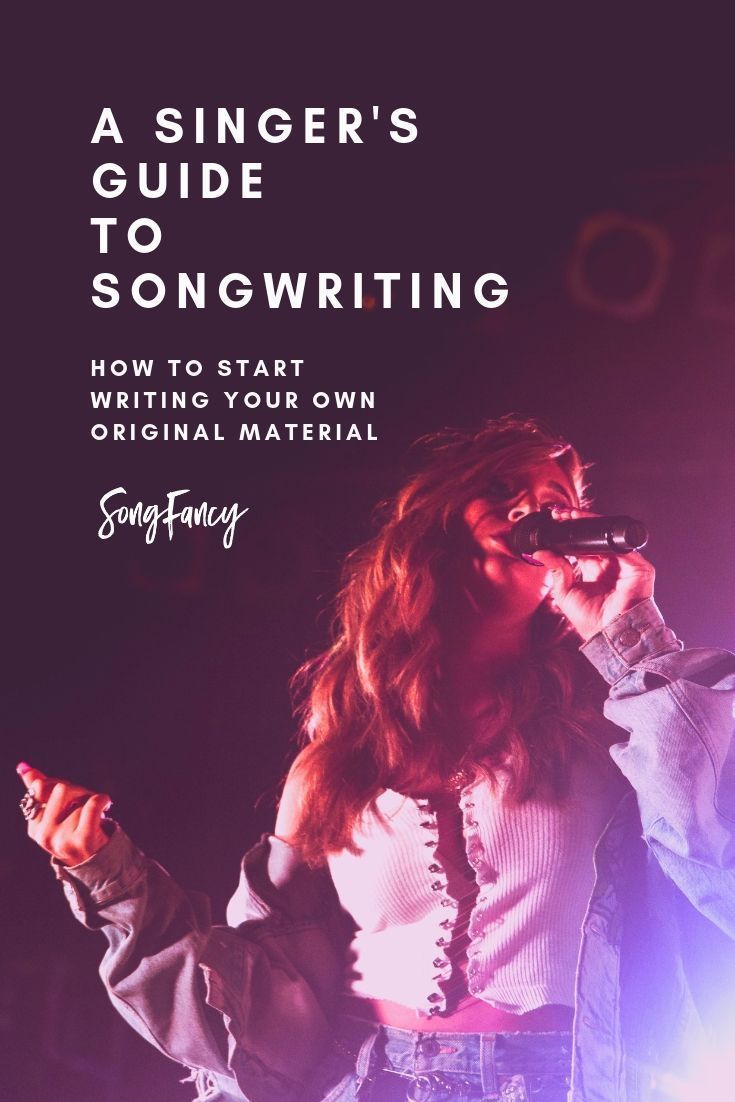 A Singer S Guide To Songwriting How To Start Writing Your Own