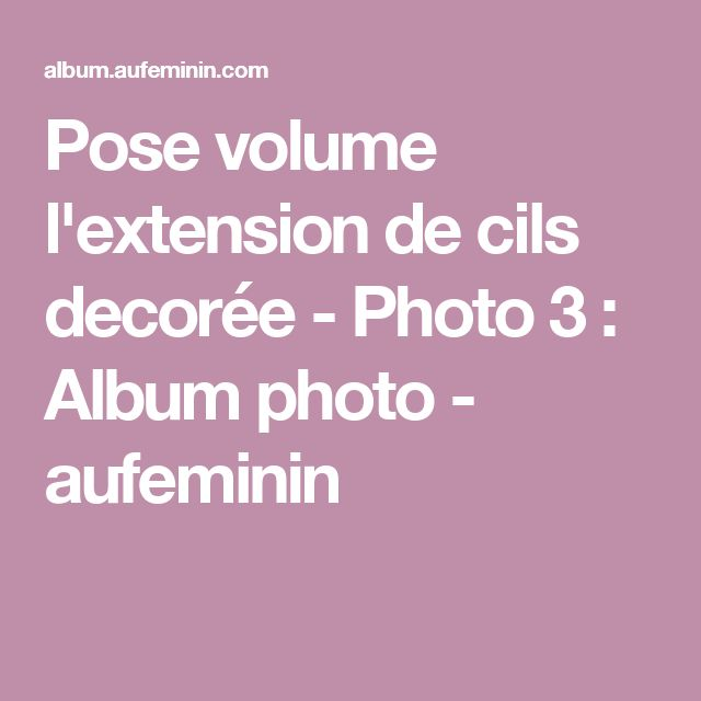 Pose volume l'extension de cils decorée - Photo 3 : Album photo - aufeminin