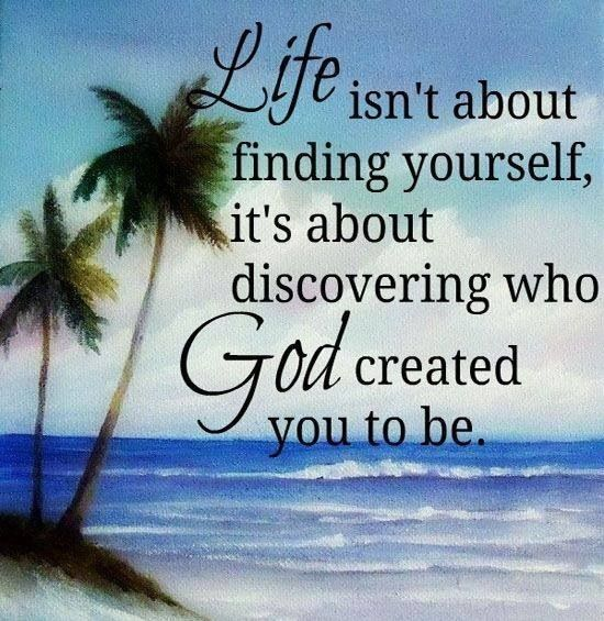 God Created Me Quotes: Life Isn't About Finding Yourself, It's About Discovering
