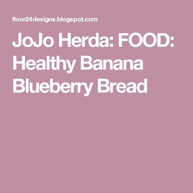 JoJo Herda: FOOD: Healthy Banana Blueberry Bread
