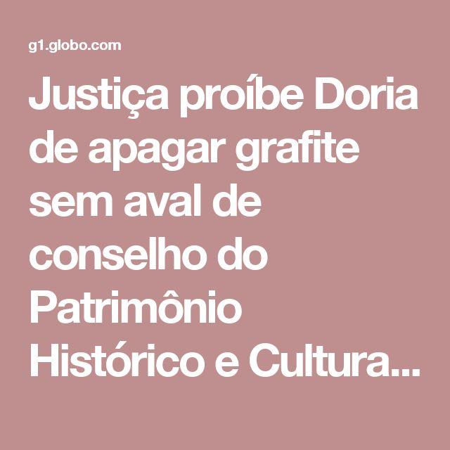 Justiça proíbe Doria de apagar grafite sem aval de conselho do Patrimônio Histórico e Cultural | São Paulo | G1
