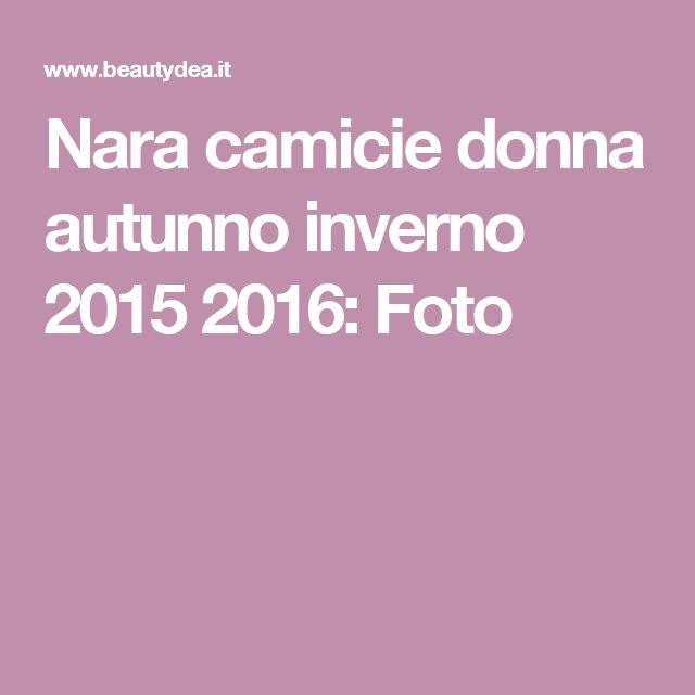 Nara camicie donna autunno inverno 2015 2016: Foto