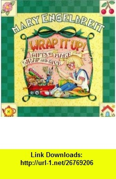 Wrap It Up! Gifts to Make, Wrap and Give (9780696209277) Mary Engelbreit , ISBN-10: 0696209276  , ISBN-13: 978-0696209277 ,  , tutorials , pdf , ebook , torrent , downloads , rapidshare , filesonic , hotfile , megaupload , fileserve