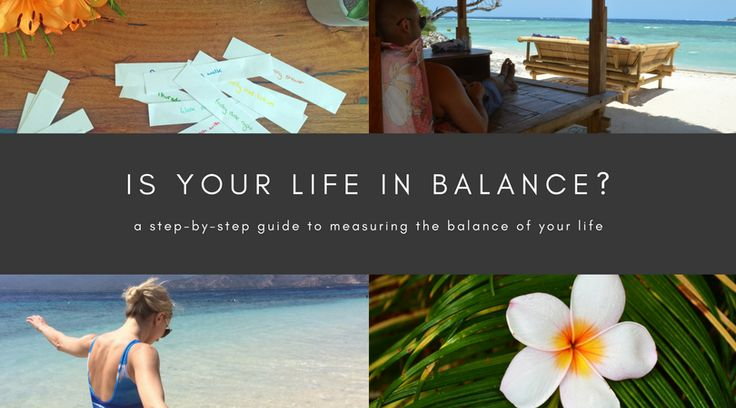 Is your life in balance? A step by step guide to measuring the balance in your life.