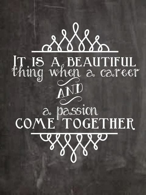 It's a beautiful thing when a career and a passion come together.