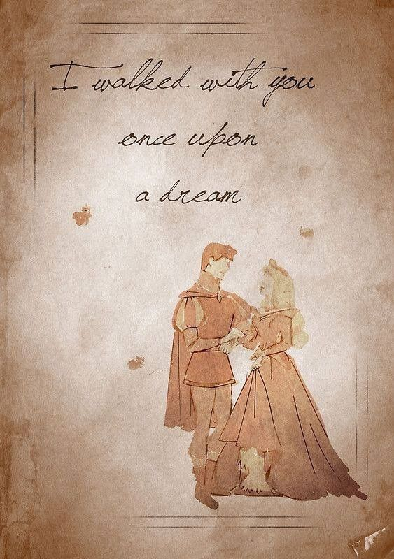 Aurora and Philip: I walked with you once upon a dream.