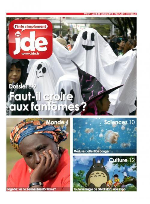 """Au sommaire / Monde : Au Nigeria, les élèves toujours captives  France : Quand la punition rend service  Dossier : Même pas peur des fantômes !  Sport : Les clubs étrangers sont """"foot"""" des joueurs français  Sciences : On ne se frotte pas aux méduses !  Culture : Le studio Ghibli dévoile sa magie"""