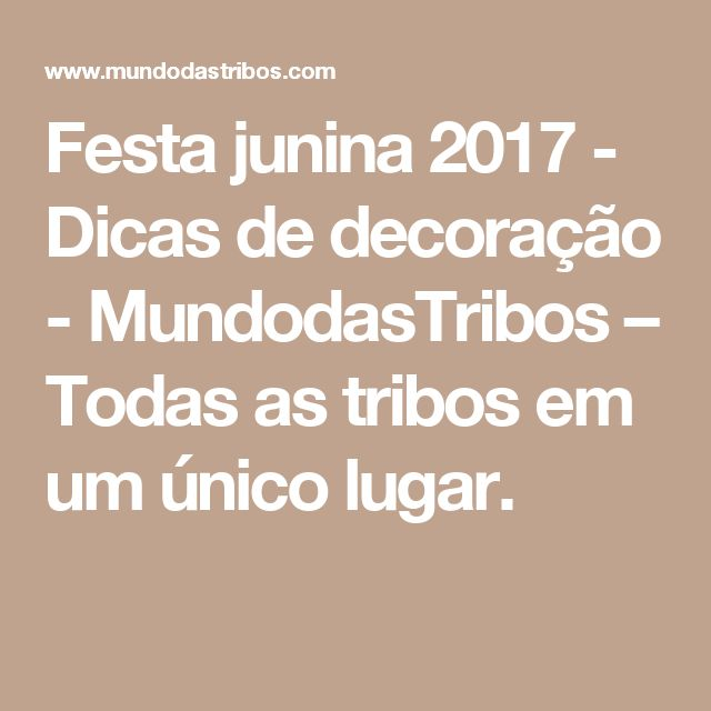 Festa junina 2017 - Dicas de decoração - MundodasTribos – Todas as tribos em um único lugar.