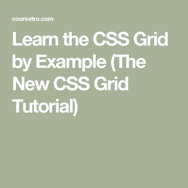 Learn the CSS Grid by Example (The New CSS Grid Tutorial)