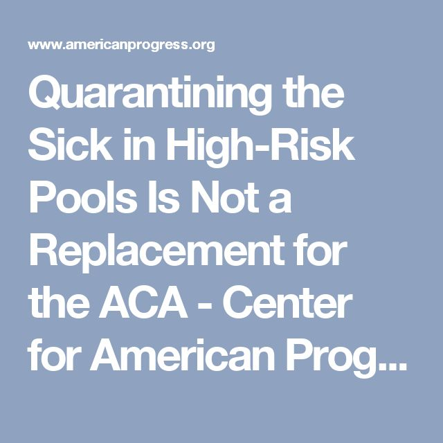 Quarantining the Sick in High-Risk Pools Is Not a Replacement for the ACA - Center for American Progress