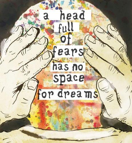 Dreams > fears