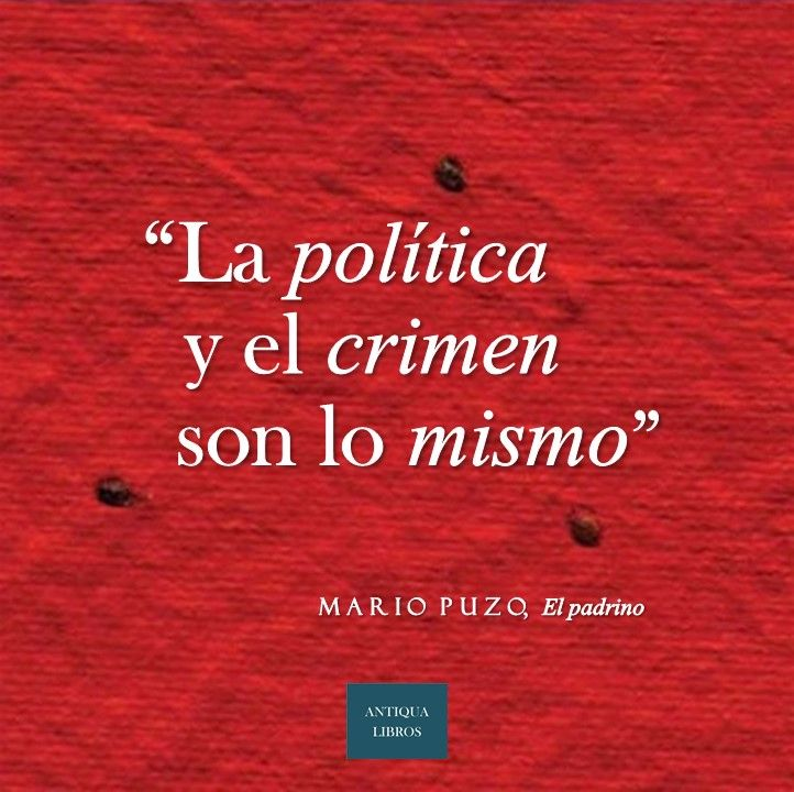 """""""La política y el crimen son lo mismo"""", Mario Puzo, El padrino"""