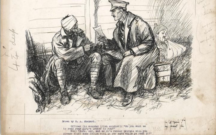 Officer (to wounded Irish soldier): 'So you want me to read your girl's letter to you?' Pat: 'Sure, sir, and as it's rather private will you please stuff some cotton wool in yer ears while ye read it?' E H Shephard