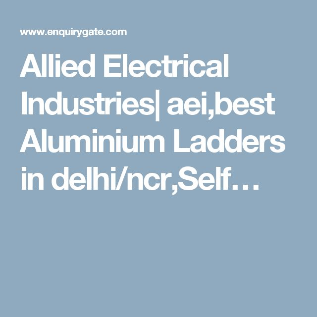 Allied Electrical Industries| aei,best Aluminium Ladders in delhi/ncr,Self…