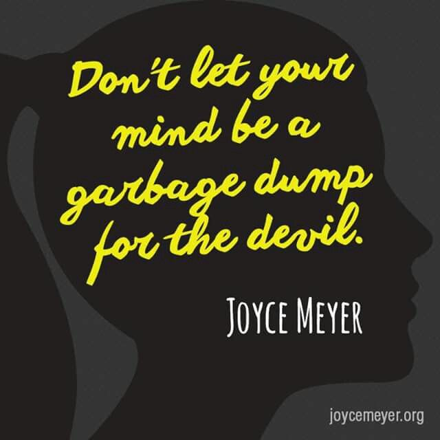 Don't let your mind be a garbage dump for the devil.