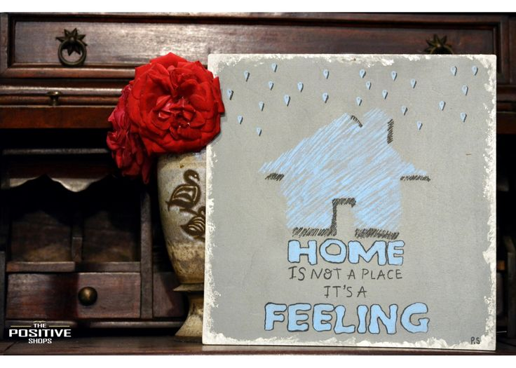 Home is not a place, is a feeling