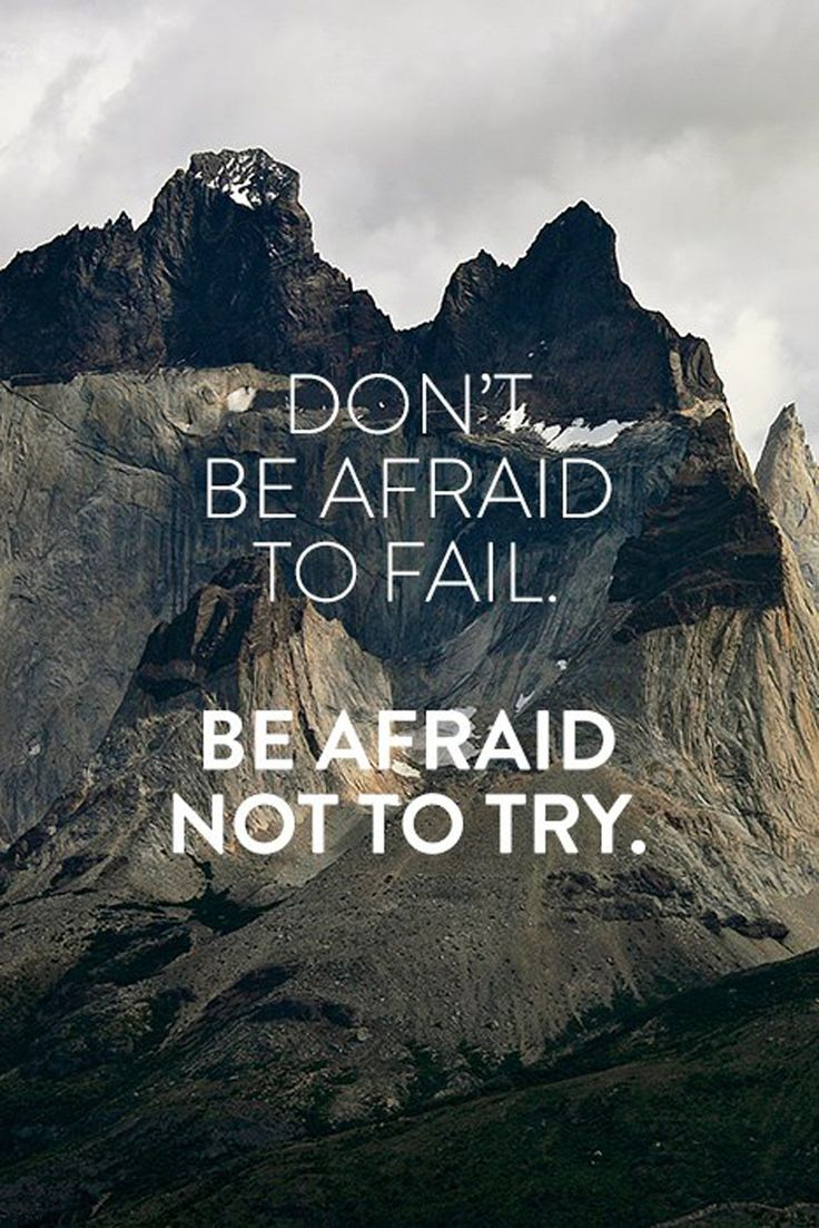 Quote - Don't be afraid to fail. Be afraid not to try.