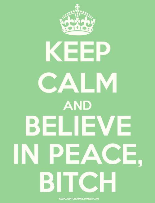 keep calm (says tori amos)