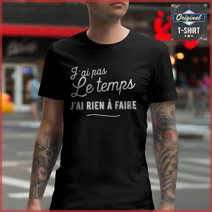 j'ai pas le temps j'ai rien à faire Original t-shirt - Les t-shirts de vos passions temps, faire, humour, drôle, cadeau, anniversaire, noël, fête, vintage, tendance, original, design, personnalise, pas cher