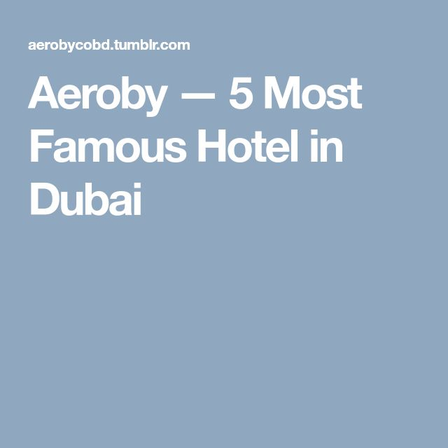Aeroby — 5 Most Famous Hotel in Dubai