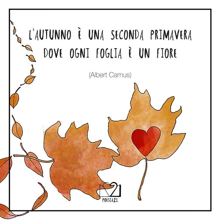 """""""L'autunno è una seconda primavera dove ogni foglia è un fiore"""" Albert Camus"""