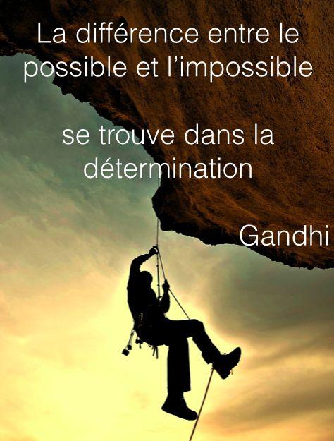 La différence entre le possible et l'impossible se trouve dans la détermination. Gandhi
