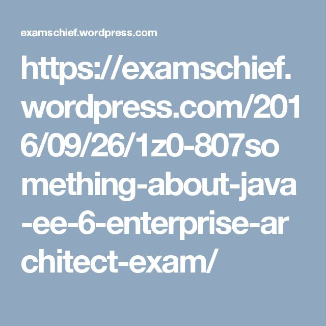 https://examschief.wordpress.com/2016/09/26/1z0-807something-about-java-ee-6-enterprise-architect-exam/
