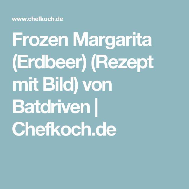 Frozen Margarita (Erdbeer) (Rezept mit Bild) von Batdriven   Chefkoch.de