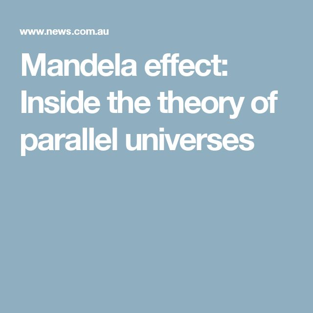 Mandela effect: Inside the theory of parallel universes