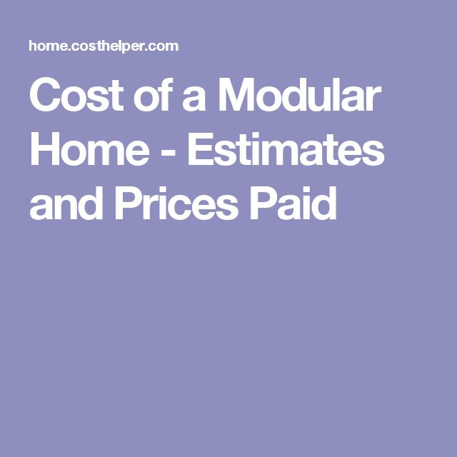 Cost Of A Modular Home Estimates And Prices Paid