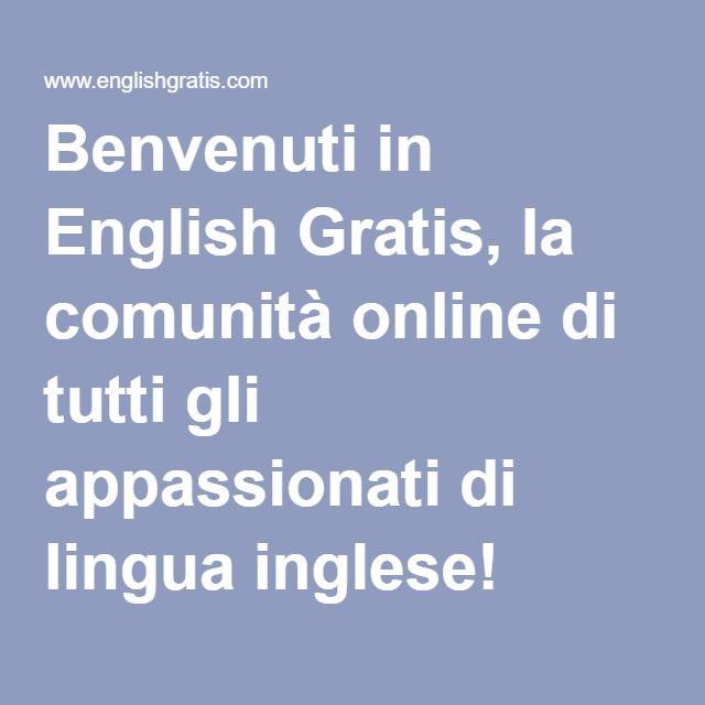 Benvenuti in English Gratis, la comunità online di tutti gli appassionati di lingua inglese!