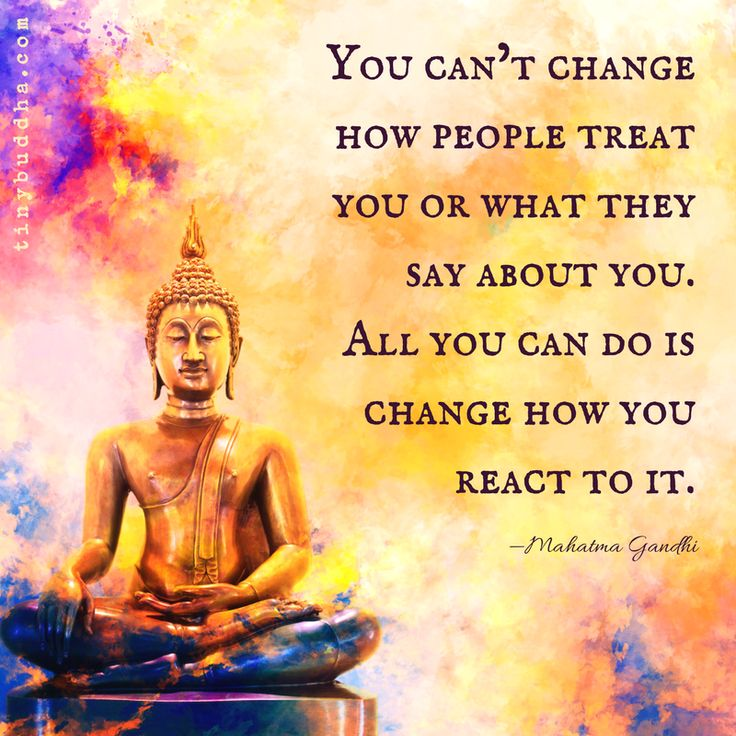 """""""You can't change how people treat you or what they say about you. All you can do is change how you react to it."""" ~Mahatma Gandhi"""