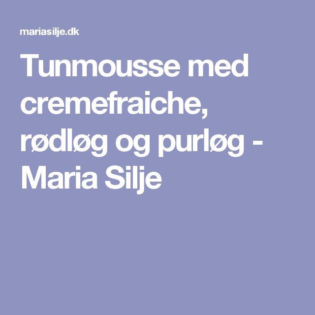 Tunmousse med cremefraiche, rødløg og purløg - Maria Silje