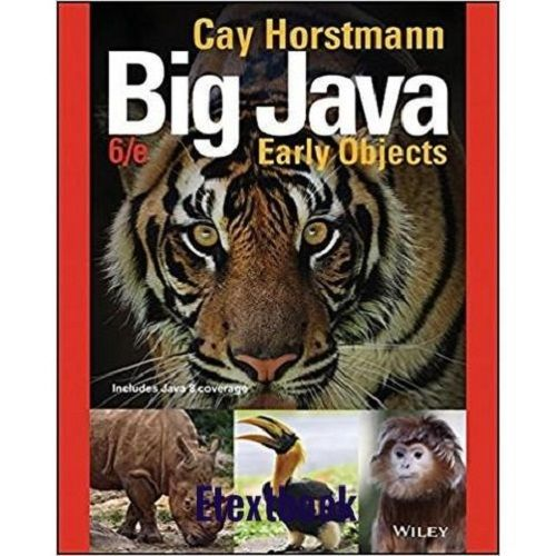 BIG JAVA EARLY OBJECTS 6TH EDITION ISBN-13: 978-1119056287