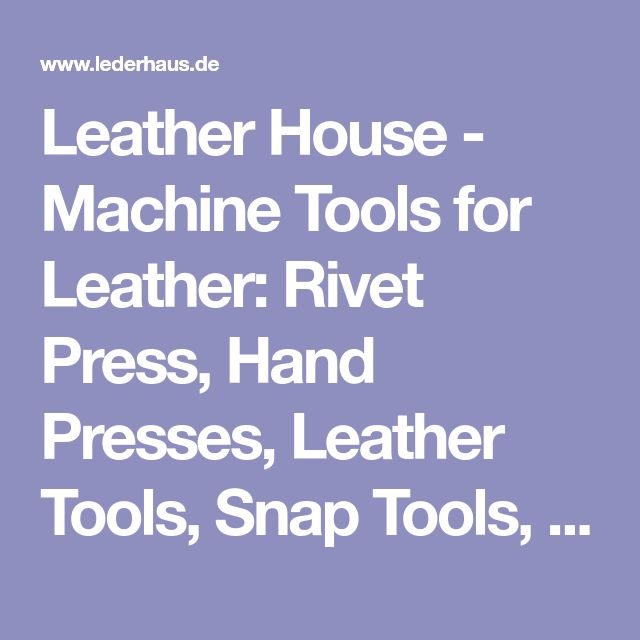 Leather House - Machine Tools for Leather: Rivet Press, Hand Presses, Leather Tools, Snap Tools, Rivet Tool, Grommet Tool, Hand Press