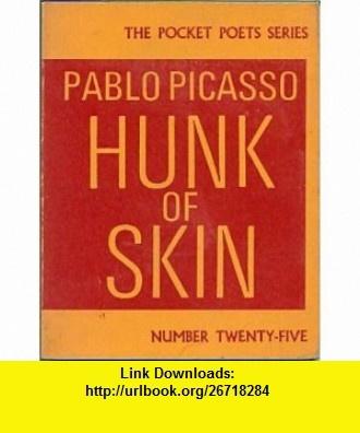 HUNK OF SKIN Pablo PICASSO ,   ,  , ASIN: B0000CP9B3 , tutorials , pdf , ebook , torrent , downloads , rapidshare , filesonic , hotfile , megaupload , fileserve