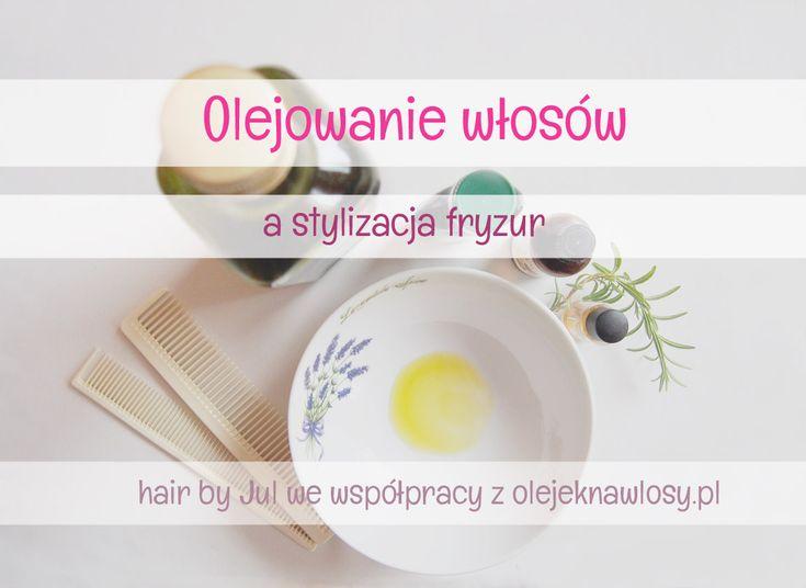 Jak olejowanie włosów może wpłynąć na stylizację fryzur? #fryzury #pielęgnacja włosów #blog
