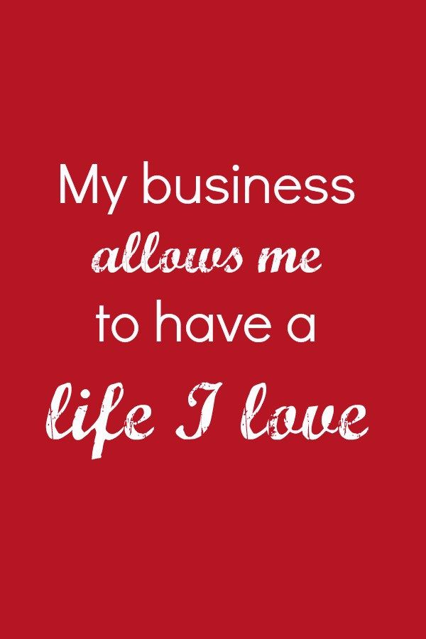 My business allows me to have a life I love affirmation                                                                                                                                                                                 More