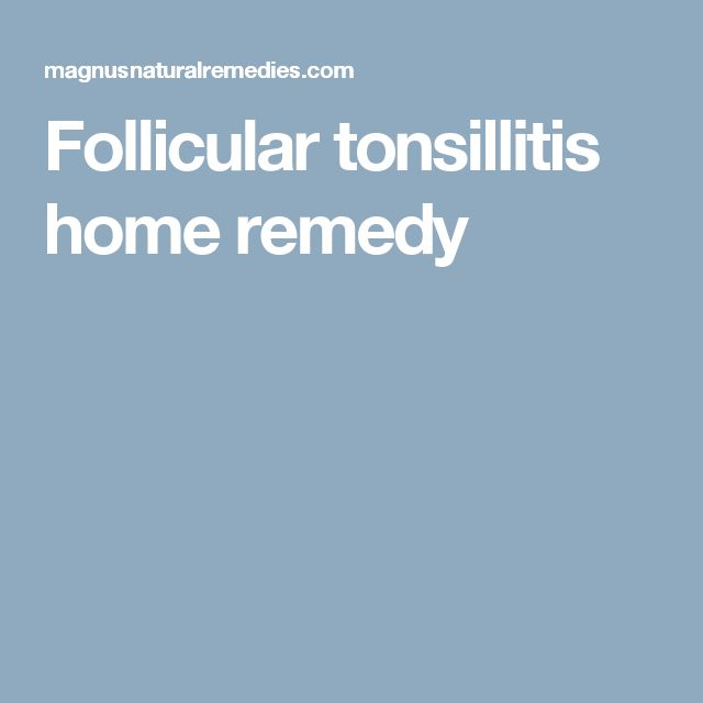 Follicular tonsillitis home remedy
