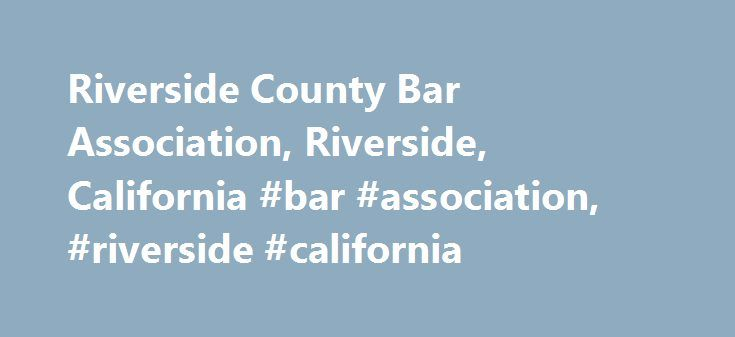 Riverside County Bar Association, Riverside, California #bar #association, #riverside #california http://baltimore.remmont.com/riverside-county-bar-association-riverside-california-bar-association-riverside-california/  # Adopt A School General Membership Meeting Calendar of Events RCBA Section Information The Appellate Law Section has monthly meetings. Most meetings take place in the John Gabbert Gallery at the RCBA building. During the meetings we matters of interest to the appellate bar…