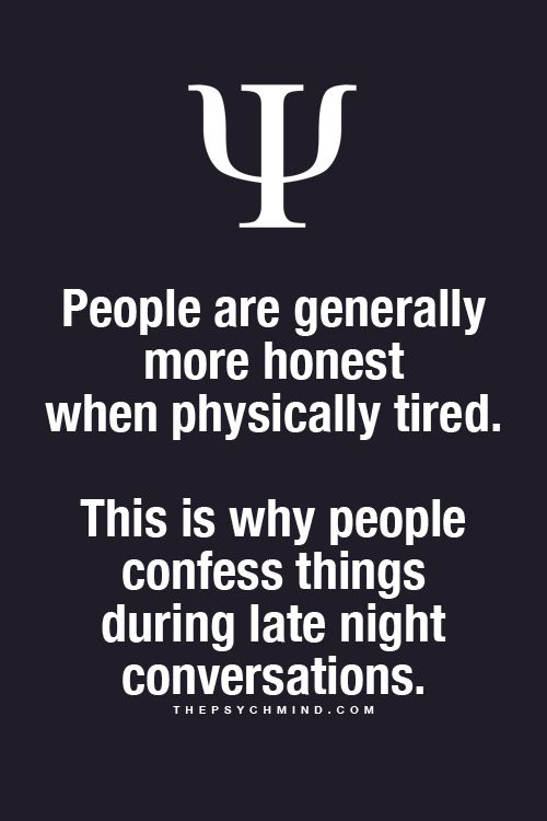 The more tired a person is, the more honest he or she is.