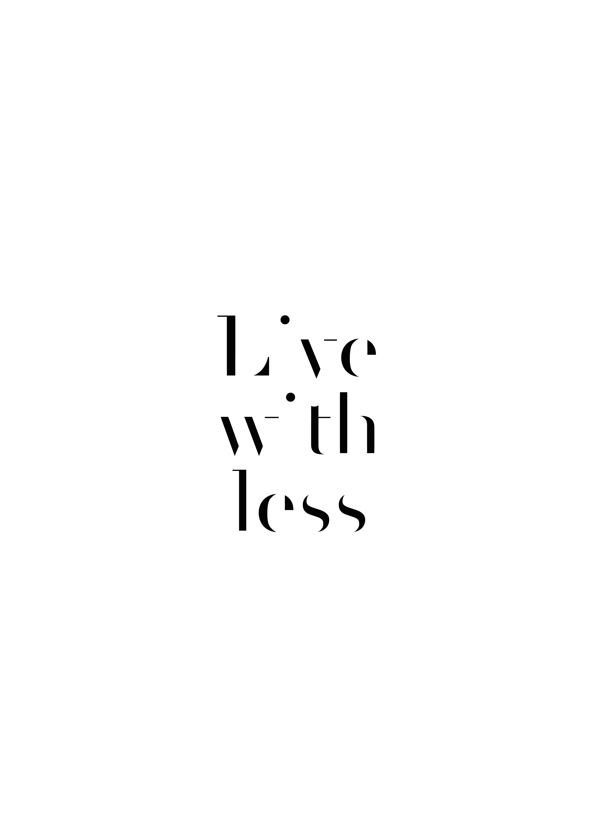 Live with less - poster contest by Chiara Cavagion, via Behance.less is more :)