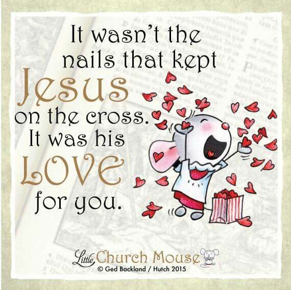 ❤❤❤ It wasn't the nails that kept Jesus on the cross. It was his L♡ve for you. Amen...Little Church Mouse 27 September 2015. ❤❤❤(InJapanese:イエスを十字架にはりつけにしたのは、実は釘ではなかったのです。それはあなたへの愛だったのです。~http://www.littlechurchmouse.com/gallery/〈リトル・チャーチ・マウス、2015.09.25〉)