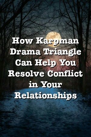 How Karpman Drama Triangle Can Help You Resolve Conflict in Your Relationships
