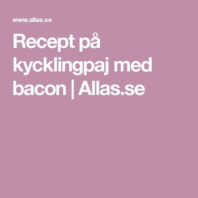 Recept på kycklingpaj med bacon | Allas.se