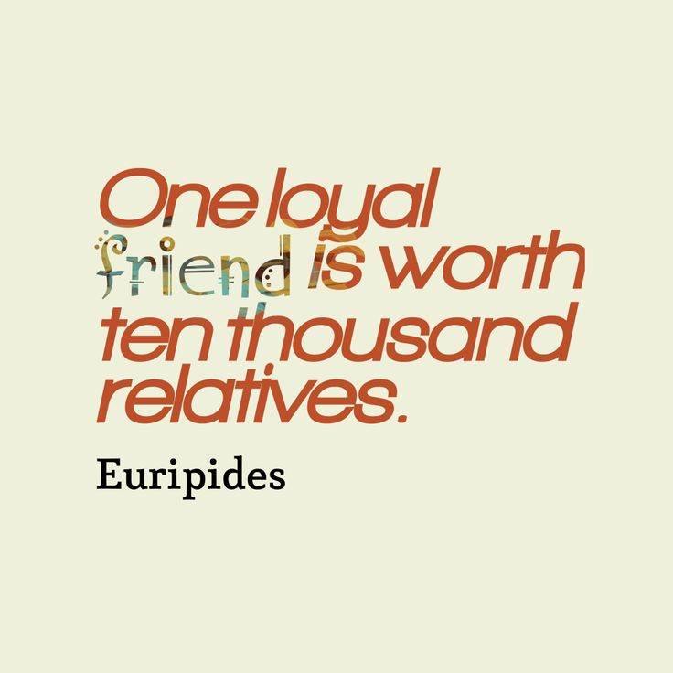 One loyal friend is worth ten thousand relatives – Quote