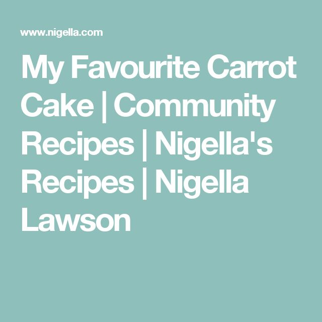 My Favourite Carrot Cake | Community Recipes | Nigella's Recipes | Nigella Lawson