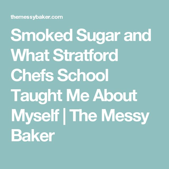 Smoked Sugar and What Stratford Chefs School Taught Me About Myself   The Messy Baker
