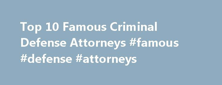 "Top 10 Famous Criminal Defense Attorneys #famous #defense #attorneys http://ohio.nef2.com/top-10-famous-criminal-defense-attorneys-famous-defense-attorneys/  # Top 10 Famous Criminal Defense Attorneys We all love to watch our favorite celebs fail. As they fall, others rise their lawyers. Johnnie Cochran Johnnie is best known for representing O.J. Simpson (""if it does not fit, you must acquit"") as well as P. Diddy, Snoop Dogg, Rosa Parks, Michael Jackson, Tupac Shakur. He is also known for…"